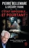 """Pierre Bellemare et Grégory Frank - C'était impossible ! Et pourtant... - """"Quand le bizarre se glisse dans la vraie vie""""."""