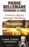 Pierre Bellemare - Curieux objets, étranges histoires.
