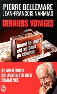 Pierre Bellemare et Jean-François Nahmias - Derniers voyages.