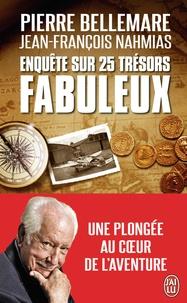 Pierre Bellemare et Jean-François Nahmias - Enquête sur 25 trésors fabuleux.