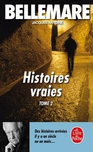 Pierre Bellemare et Jacques Antoine - Histoires vraies Tome 2 : .