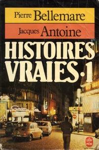 Pierre Bellemare et Jacques Antoine - Histoires vraies - Tome 1.