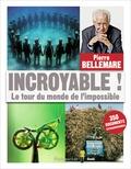 Pierre Bellemare - Incroyable ! - Le tour du monde de l'impossible.