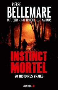 Pierre Bellemare et Pierre Bellemare - Instinct mortel - Soixante-dix histoires vraies.