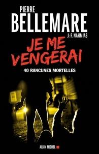 Pierre Bellemare et Jean-François Nahmias - Je me vengerai - 40 rancunes mortelles.