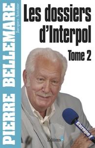 Pierre Bellemare et Jacques Antoine - Les Dossiers d'Interpol Tome 2 : .