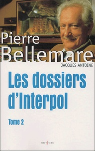 Pierre Bellemare - Les dossiers d'Interpol - Tome 2.