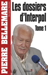 Pierre Bellemare - Les dossiers d'Interpol - Tome 1.