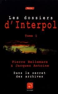 Pierre Bellemare et Jacques Antoine - Les dossiers d'Interpol - Tome 1.