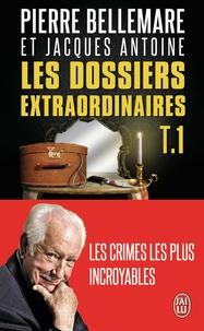 Pierre Bellemare - Les dossiers extraordinaires Tome 1 : Les crimes les plus incroyables.