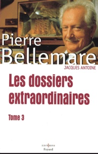 Pierre Bellemare - Les dossiers extraordinaires Tome 3 : .