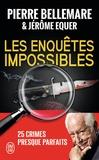 Pierre Bellemare et Jérôme Equer - Les enquêtes impossibles.