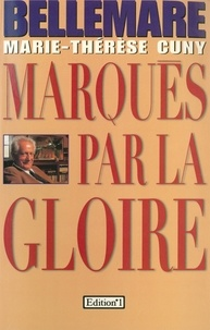 Pierre Bellemare et Marie-Thérèse Cuny - Marqués par la gloire.