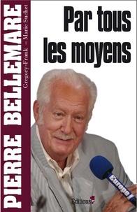 Pierre Bellemare - Par tous les moyens.