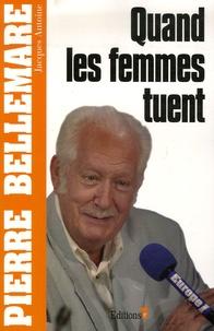 Pierre Bellemare - Quand les femmes tuent.