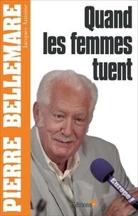 Pierre Bellemare et Jacques Antoine - Quand les femmes tuent.