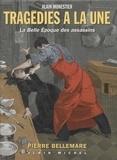 Pierre Bellemare et  Monestier - Tragédies à la une - La Belle époque des assassins.