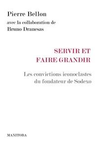 Pierre Bellon - Servir et faire grandir - Les convictions iconoclastes du fondateur de Sodexo.