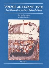 Pierre Belon du Mans - Voyage au Levant - 1553, Les observations de Pierre Belon du Mans.