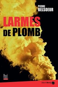 Pierre Belsoeur - Larmes de plomb.