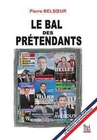 Pierre Belsoeur - Le bal des prétendants - Chroniques indiscrètes des municipales à Châteauroux.