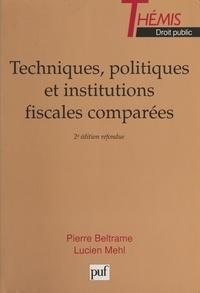 Pierre Beltrame et Lucien Mehl - Techniques, politiques et institutions fiscales comparées.