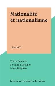 Pierre Benaerts et Fernand L'Huillier - Nationalité et nationalisme - 1860-1878.