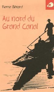 Pierre Bénard - Au nord du Grand Canal.