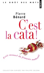Pierre Bénard - C'est la cata ! - Petit manuel du français maltraité.