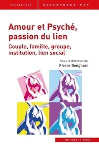 Pierre Benghozi - Amour et Psyché, passion du lien - Couple, famille, groupe, institution, lien social.