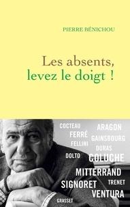 Pierre Bénichou - Les absents, levez le doigt !.