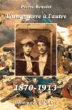 Pierre Benoist - D'une guerre à l'autre 1870 - 1913.