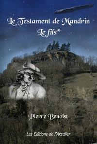 Pierre Benoist - Le testament de Mandrin Tome 1 : Le fils.