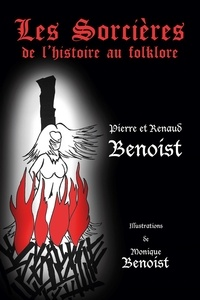 Pierre Benoist et Renaud Benoist - Les sorcières - De l'histoire au folklore.