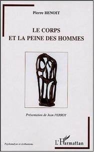 Pierre Benoit - Le corps et la peine des hommes.