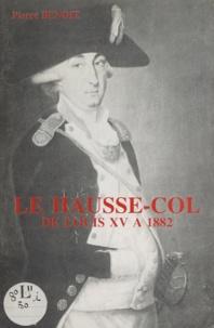 Pierre Benoit et Michel Benoît - Le hausse-col de Louis XV à 1882 - Étude descriptive.