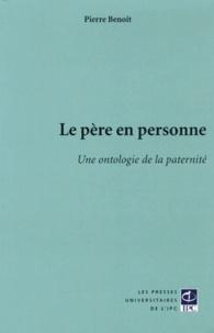 Pierre Benoit - Le père en personne - Une ontologie de la paternité.