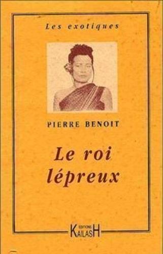 Pierre Benoit - Le roi lépreux.