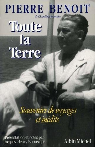 Pierre Benoit - Toute la terre - Souvenirs de voyages et inédits.
