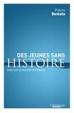 Pierre Bentata - Des jeunes sans histoire - Essai sur le malaise occidental.