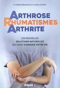 Pierre Béranger et Claire Lecomte - Arthrose Rhumatismes Arthrite - Les nouvelles solutions naturelles qui vont changer votre vie.