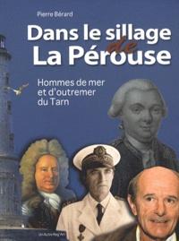 Pierre Bérard - Dans le sillage de La Pérouse - Hommes de mer et d'outremer du Tarn.