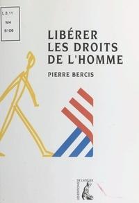 Pierre Bercis - Libérer les droits de l'homme.