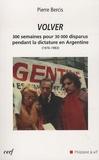 Pierre Bercis - Volver - 300 semaines pour 30000 disparus pedant la dictature en Argentine 1976-1983.