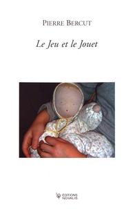 Pierre Bercut - Le jeu et le jouet.