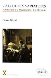 Pierre Berest - Calcul des variations - Applications à la Mécanique et à la Physique.