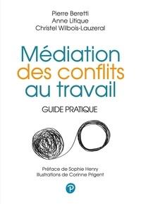 Pierre Beretti et Anne Litique - Médiation des conflits au travail - Guide pratique.