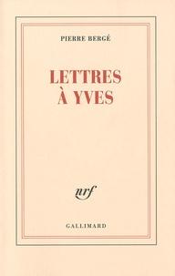 Pierre Bergé - Lettres à Yves.