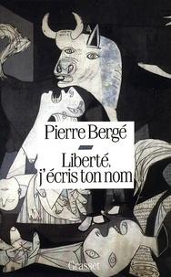 Pierre Bergé - Liberté, j'écris ton nom.