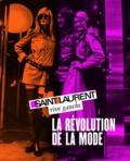 Pierre Bergé et Jéromine Savignon - Saint-Laurent rive gauche, la révolution de la mode.
